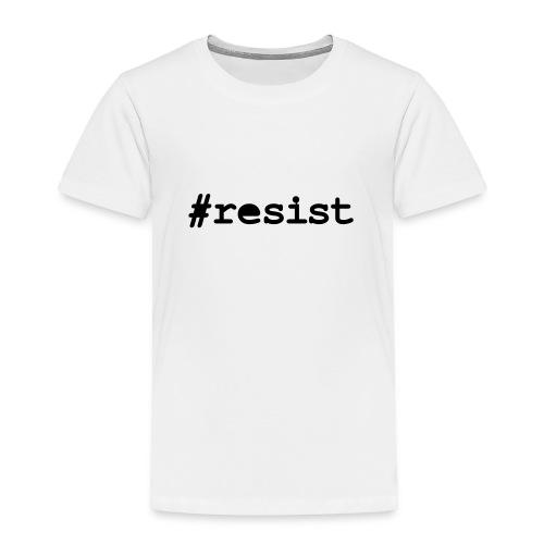 * hashtag Resist * #resist  - Toddler Premium T-Shirt
