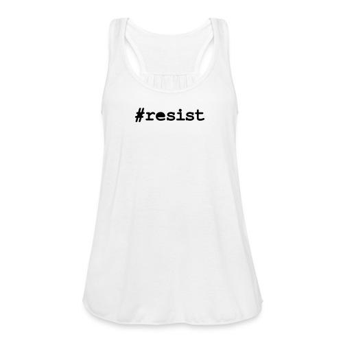 * hashtag Resist * #resist  - Women's Flowy Tank Top by Bella