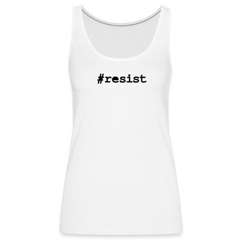 * hashtag Resist * #resist  - Women's Premium Tank Top