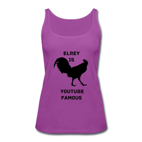 WOMEN SHIRT ELREY is youtube famous - Women's Premium Tank Top