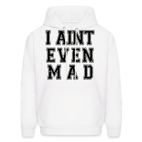 I aint even Mad- Men hoodie - Men's Hoodie