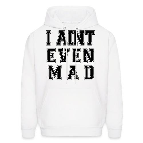 I aint even Mad- Men hoodie - Men's Hoodie