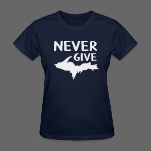 Never Give U.P.  - Women's T-Shirt