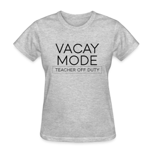 Vacay Mode: Teacher Off Duty - Women's T-Shirt