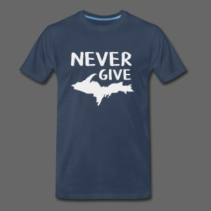 Never Give U.P.  - Men's Premium T-Shirt