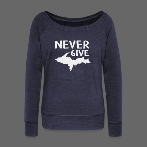 Never Give U.P.  - Women's Wideneck Sweatshirt