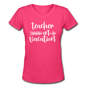Teacher on Vacation - Women's V-Neck T-Shirt