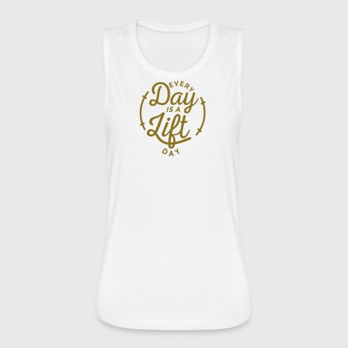 Every Day is a Lift Day [Gold Print] - Women's Flowy Muscle Tank by Bella