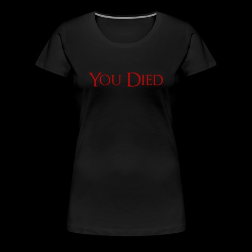 You Died - Women's Premium T-Shirt