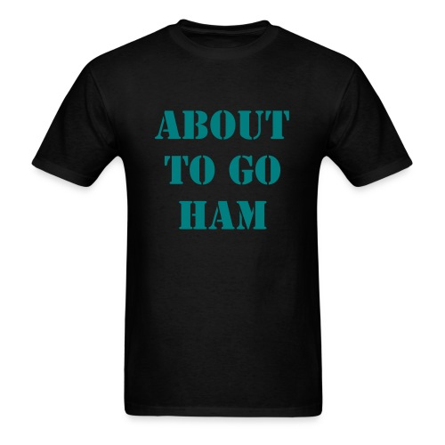 ABOUT TO GO HAM - Men's T-Shirt