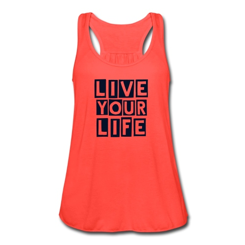 Live Your Life Tank - Women's Flowy Tank Top by Bella