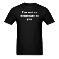 T-Shirts ~ Men's T-Shirt ~ I'm Not Desperate