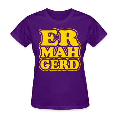 Ermahgerd!! Women's T-Shirts