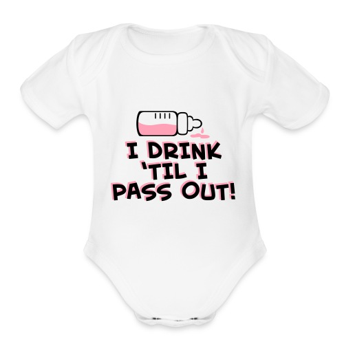 I Drink 'Til I Pass Out - Short Sleeve Baby Bodysuit
