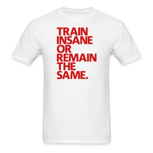 Mens T-Shirt Train Insane Or Remain The Same Red - Men's T-Shirt