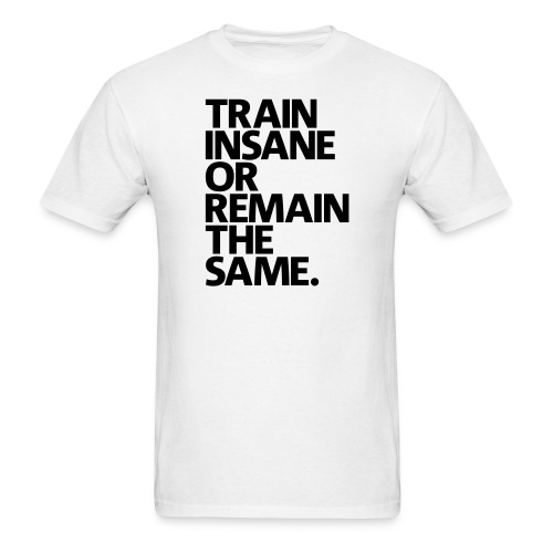 Mens T-Shirt Train Insane Or Remain The  Same Black - Men's T-Shirt