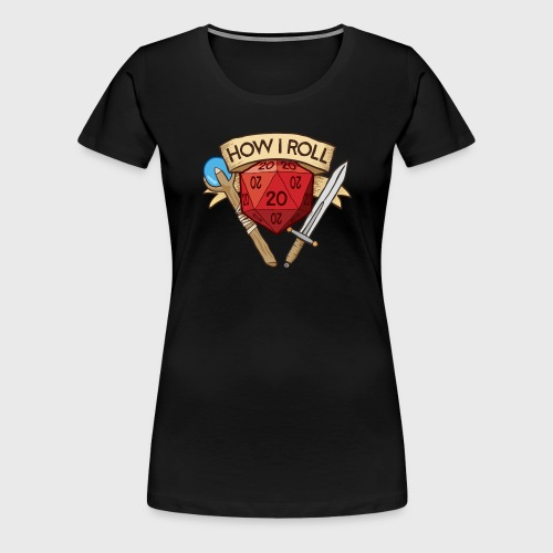 How I Roll D&D Tshirt - Women's Premium T-Shirt