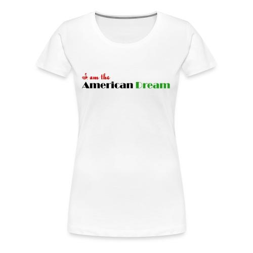 I Am The American Dream Women's Shirt - Women's Premium T-Shirt