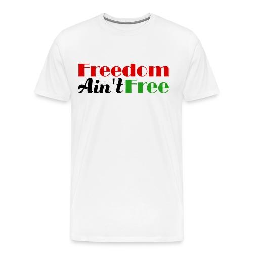 Freedom Ain't Free - Black Pride Men's Shirt - Men's Premium T-Shirt