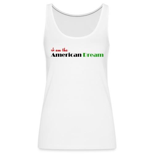 I Am The American Dream Women's Tank - Women's Premium Tank Top