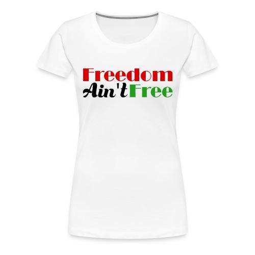 Freedom Ain't Free - Black Pride Women's Shirt - Women's Premium T-Shirt