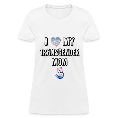 I Love My Transgender Mom - Womens T - Women's T-Shirt
