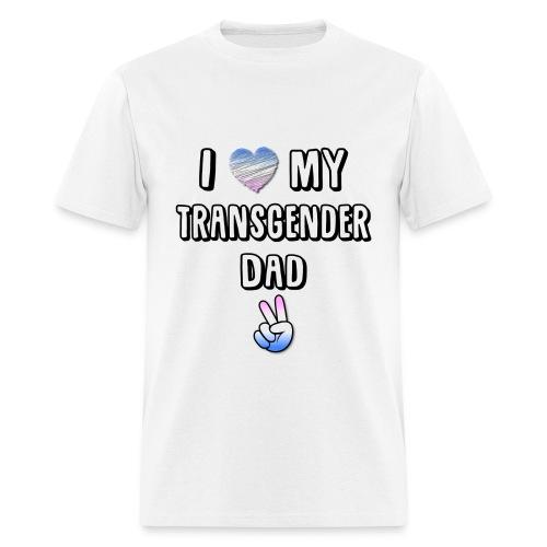 I Love My Transgender Dad - Mens T - Men's T-Shirt