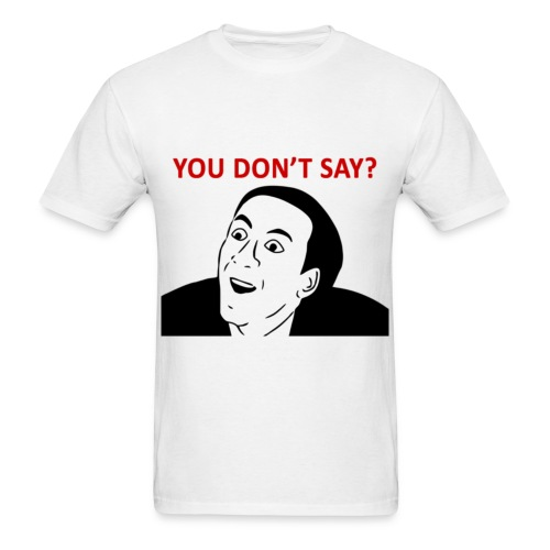 You Don't Say - Men's T-Shirt