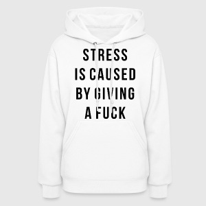 STRESS IS CAUSED BY GIVING A FUCK - Women's Hoodie