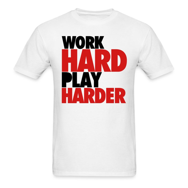 Work Hard Play Harder - Men's T-Shirt
