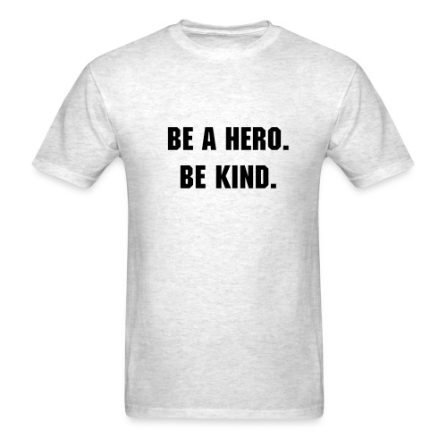 BE A HERO. BE KIND. - Men's T-Shirt