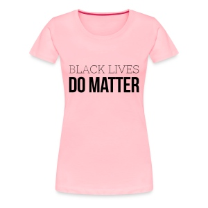 BLACK LIVES DO MATTER Blk - Women's Premium T-Shirt