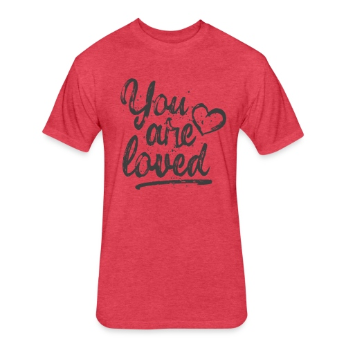 You are loved - cool quote, fancy lettering with heart - Fitted Cotton/Poly T-Shirt by Next Level