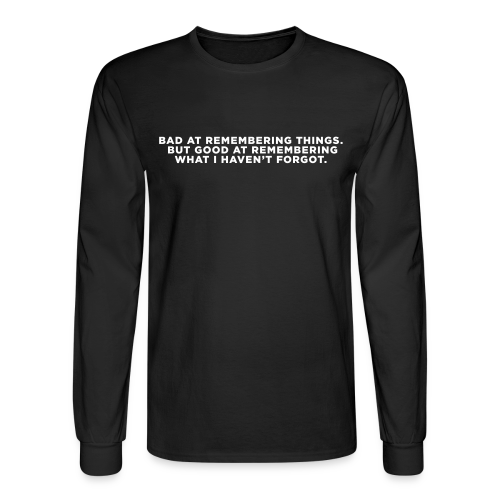 ADHD Remembering Quote - Men's Long Sleeve T-Shirt