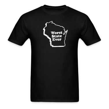 WISCONSIN - WORST STATE EVER T-Shirts