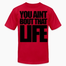 You Aint Bout That Life T-Shirts - stayflyclothing.com