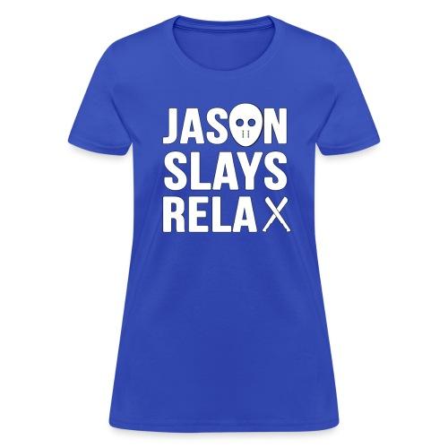 Jason Slays Relax Female Shirt - Women's T-Shirt