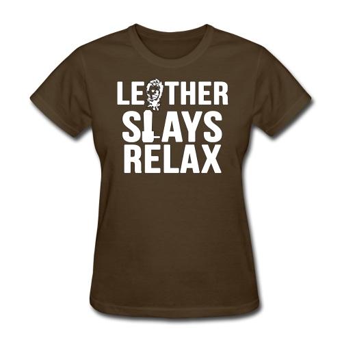 Leather Slays Relax Female Shirt - Women's T-Shirt