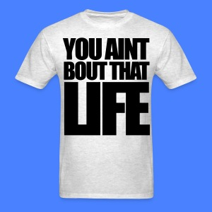 You Aint Bout That Life T-Shirts - stayflyclothing.com - Men's T-Shirt