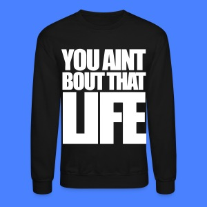 You Aint Bout That Life Long Sleeve Shirts - stayflyclothing.com - Crewneck Sweatshirt