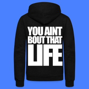 You Aint Bout That Life Zip Hoodies/Jackets - stayflyclothing.com - Unisex Fleece Zip Hoodie by American Apparel