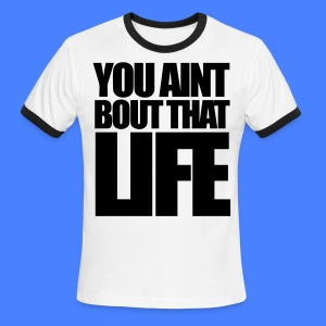 You Aint Bout That Life T-Shirts - stayflyclothing.com - Men's Ringer T-Shirt