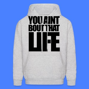 You Aint Bout That Life Hoodies - stayflyclothing.com - Men's Hoodie