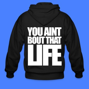 You Aint Bout That Life Zip Hoodies/Jackets - stayflyclothing.com - Men's Zip Hoodie