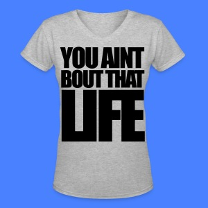 You Aint Bout That Life Women's T-Shirts - stayflyclothing.com - Women's V-Neck T-Shirt