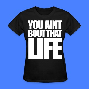 You Aint Bout That Life Women's T-Shirts - stayflyclothing.com - Women's T-Shirt