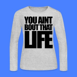 You Aint Bout That Life Long Sleeve Shirts - stayflyclothing.com - Women's Long Sleeve Jersey T-Shirt