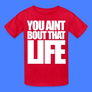 You Aint Bout That Life Kids' Shirts - stayflyclothing.com - Kids' T-Shirt
