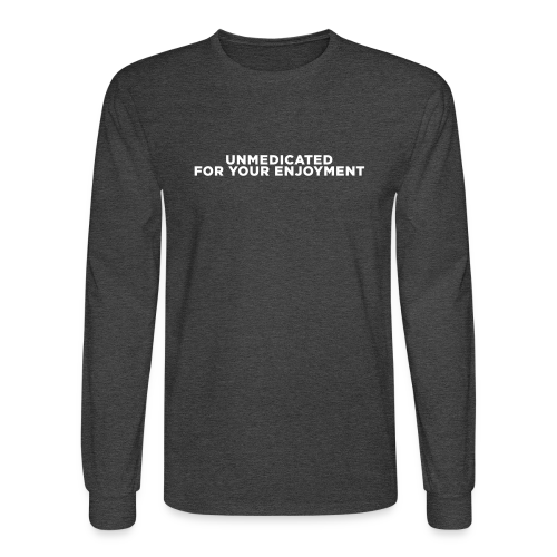 ADHD Unmedicated Quote - Men's Long Sleeve T-Shirt