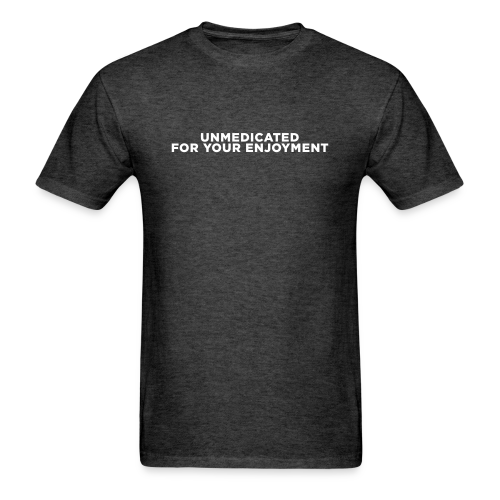 ADHD Unmedicated Quote - Men's T-Shirt